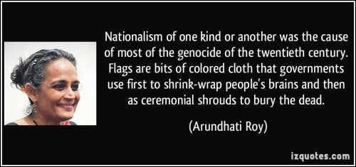 quote-nationalism-of-one-kind-or-another-was-the-cause-of-most-of-the-genocide-of-the-twentieth-century-arundhati-roy-263272